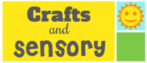 Crafts and Sensory